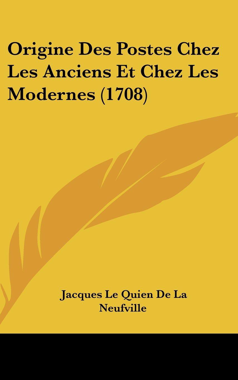 Download Origine Des Postes Chez Les Anciens Et Chez Les Modernes (1708) (French Edition) PDF