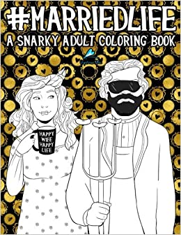 Married Life: A Snarky Adult Coloring Book: A Unique & Funny ...