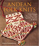 Andean Folk Knits: Great Designs from Peru, Chile, Argentina, Ecuador & Bolivia