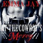 At the Cowboy's Mercy: Taming the Cowboy, Book 1 | Emma Jay