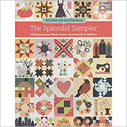 The splendid sampler 100 spectacular blocks from a community of the splendid sampler 100 spectacular blocks from a community of quilters pat sloan jane davidson 0744527113859 amazon books reheart Choice Image