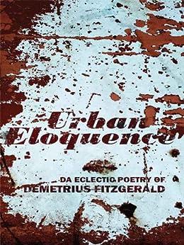 Urban Eloquence: Da Eclectic Poetry of Demetrius Fitzgerald by [Fitzgerald, Demetrius]