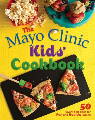 the-mayo-clinic-kids-cookbook-50-favorite-recipes-for-fun-and-healthy-eating