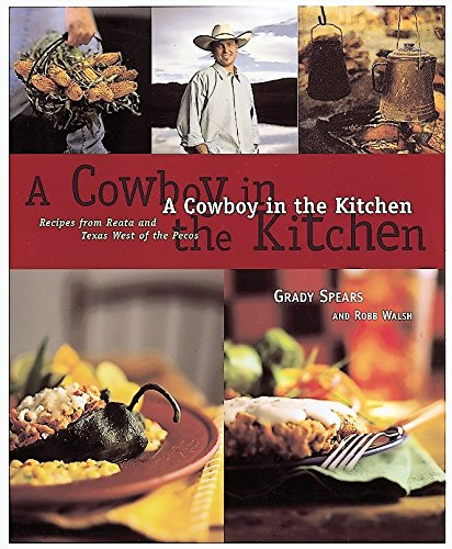 A Cowboy in the Kitchen: Recipes from Reata and Texas West of the Pecos by Grady Spears, Robb Walsh, James Evans