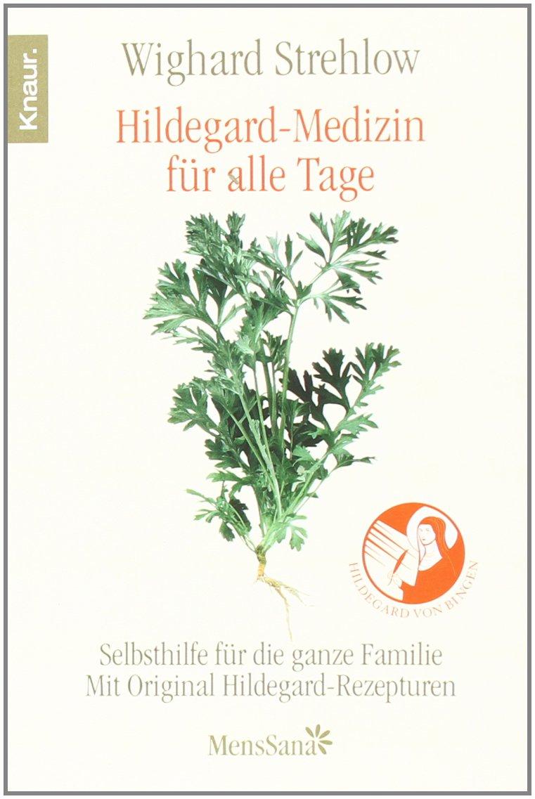 Hildegard-Medizin für alle Tage: Selbsthilfe für die ganze Familie Mit Original Hildegard-Rezepturen