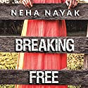 Breaking Free Audiobook by Neha Nayak Narrated by Sonali Lal