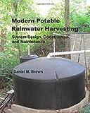 Modern Potable Rainwater Harvesting: System Design, Construction, and Maintenance