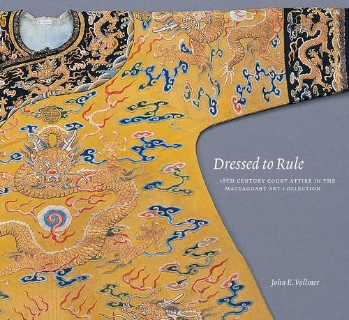 Dressed to Rule: 18th Century Court Attire in the Mactaggart Art Collection by John E. Vollmer (2007-10-15)