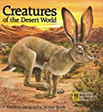 Creatures of the Desert World, U. S. National Geographic Society Staff, 0870446878