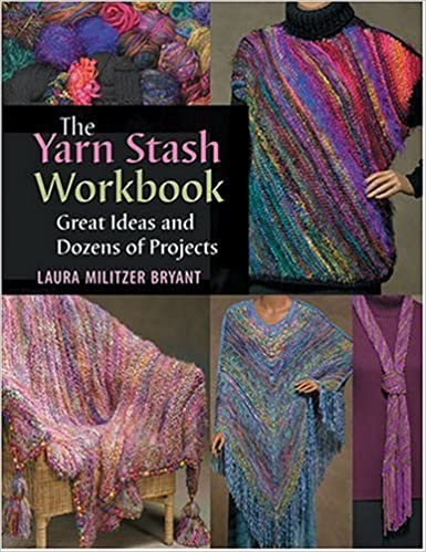 The Yarn Stash Workbook Great Ideas And Dozens Of Projects Laura