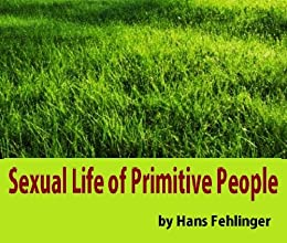 Sexual Life of Primitive People by [Fehlinger, Hans]