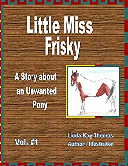 Little Miss Frisky, A Story about an Unwanted Pony by [Thomas, Linda]