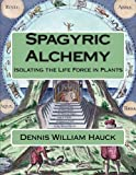 Spagyric Alchemy: Isolating the Life Force in Plants (Alchemy Study Program) (Volume 6)