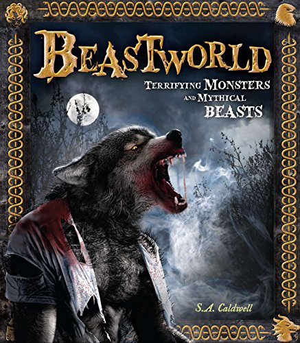 Beasts Monsters Mythical (Beastworld: Terrifying Monsters and Mythical Beasts)