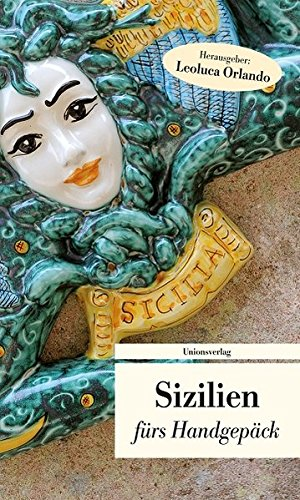 Sizilien fürs Handgepäck: Geschichten und Berichte - Ein Kulturkompass (Bücher fürs Handgepäck)