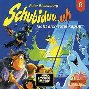 Schubiduu...uh - lacht sich total kaputt (Schubiduu...uh 6) Hörspiel
