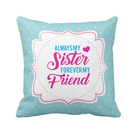 Buy YaYa CafeTM Birthday Gifts For Sister Always My Friend Forever Printed Single Cushion Cover 16x16 Inches Online At Low Prices In India