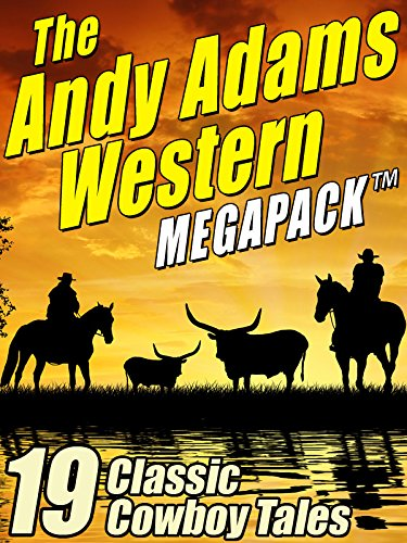 The Andy Adams Western MEGAPACK ®: 19 Classic Cowboy Tales