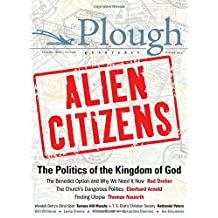Plough Quarterly No. 11 - Alien Citizens: The Politics of the Kingdom of God