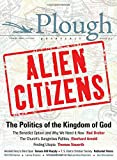 img - for Plough Quarterly No. 11 - Alien Citizens: The Politics of the Kingdom of God book / textbook / text book