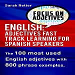 English: Adjectives Fast Track Learning for Spanish Speakers: The 100 Most Used English Adjectives with 800 Phrase Examples | Sarah Retter