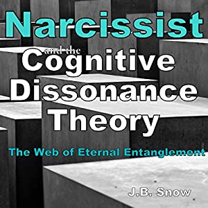 Narcissist and the Cognitive Dissonance Theory: The Web of Eternal Entanglement Audiobook