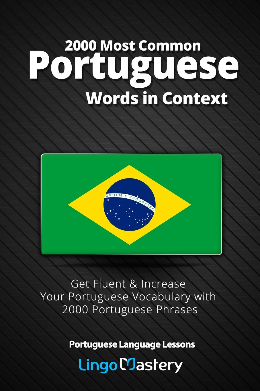 2000 Most Common Portuguese Words In Context  Get Fluent And Increase Your Portuguese Vocabulary With 2000 Portuguese Phrases  Portuguese Language Lessons Band 1