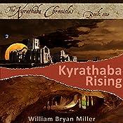 Kyrathaba Rising: Kyrathaba Chronicles, Book 1 | William Bryan Miller