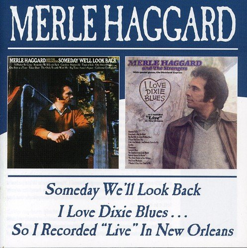 Someday We`Ll Look Back/I Love Dixie Blues So I Recorded ''''Live'''' In New Orleans /  Merle Haggard by Haggard, Merle
