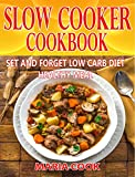 SLOW COOKER COOKBOOK: The SET AND FORGET Low Carb Diet Healthy Meal ( Slow cooker recipes, Low Carb Diet, Rapid Weight Loss, CrockPots, CrockPot Recipes,Instant Pot Recipes,Meal Prep,Clean Eating)