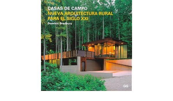 Casas de campo.: Nueva arquitectura rural para el siglo XXI: Amazon.es: Dominic Bradbury: Libros