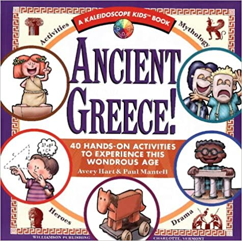 Ancient Greece: 40 Hands on Acitivies to Experience This Wondrous Age: 40 Hands-on Activities to Experience This Wondrous Age Kaleidoscope Kids
