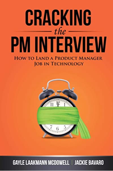 Amazon Com Cracking The Pm Interview How To Land A Product Manager Job In Technology 9780984782819 Mcdowell Gayle Laakmann Bavaro Jackie Books