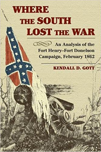 Where The South Lost The War An Analysis Of The Fort Henry Fort Donelson Campaign February 1862 The American Civil War Kendall D Gott 9780811731607