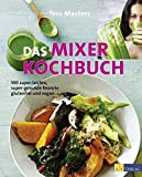 Das Mixer-Kochbuch: 100 super-leichte, super-gesunde Rezepte glutenfrei und vegan