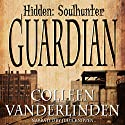 Guardian: Hidden: Soulhunter Book 1 Audiobook by Colleen Vanderlinden Narrated by Julia Knippen