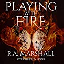 Playing with Fire: Lost Children Trilogy, Book 1 Audiobook by R. A. Marshall Narrated by Angela Rysk