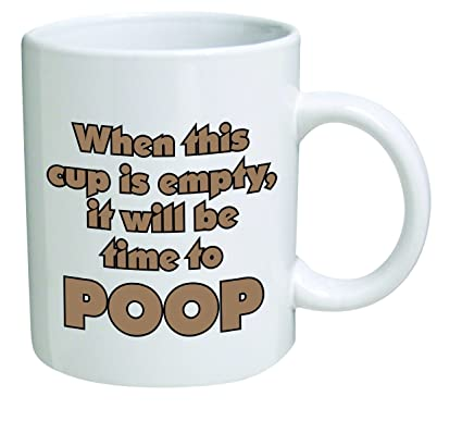 Attractive Funny Mug  When This Cup Is Empty, It Will Be Time To Poop