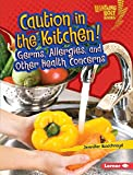 Caution in the Kitchen!: Germs, Allergies, and Other Health Concerns (Lightning Bolt Books: Healthy Eating)