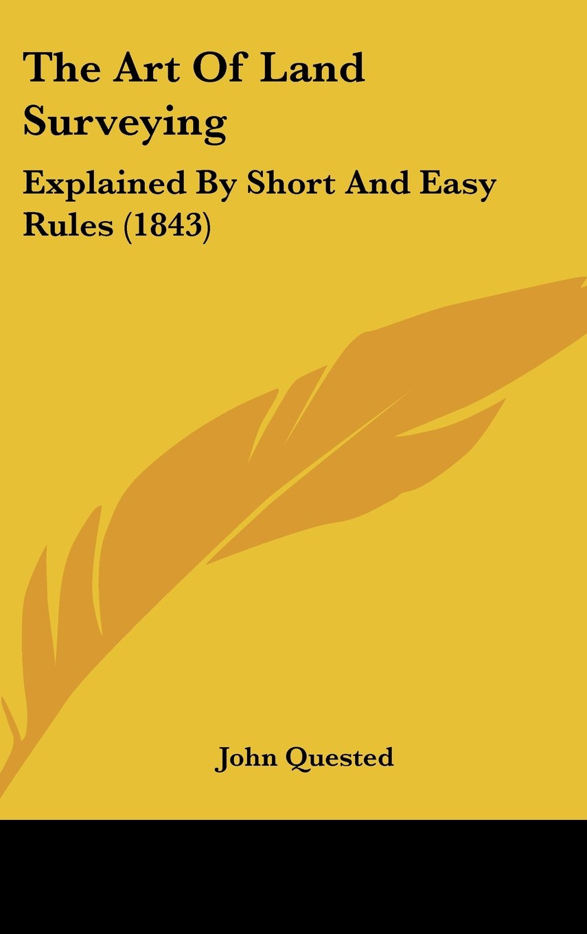 Read Online The Art of Land Surveying: Explained by Short and Easy Rules (1843) pdf epub