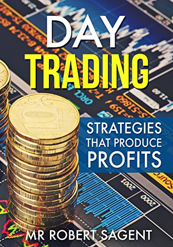 Day Trading: Day Trading Strategies For Beginners (Day Trading, Trading, Day Trading Strategies,Day Trading Books,Day Trading For Beginners,Day Trading Stocks,Options Book 1)