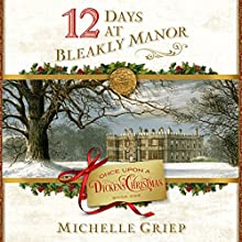 12 Days at Bleakly Manor: Once Upon a Dickens Christmas, Book 1 Audiobook by Michelle Griep Narrated by Nan McNamara