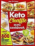 Keto Chaffle Recipes Cookbook: Discover 800 Simple