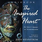 The Inspired Heart: An Artist's Journey of Transformation | Jerry Wennstrom