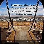 Lanzarote o el Caballero de la de la Carreta | Chrétien De Troyes