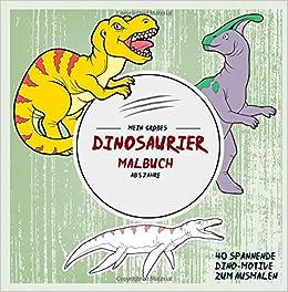 Mein Großes Dinosaurier Malbuch Ab 5 Jahre 40 Spannende