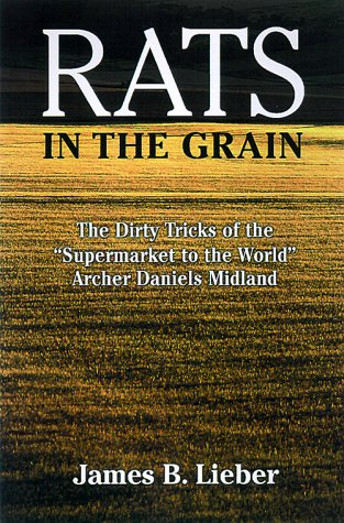 Rats In The Grain  The Dirty Tricks Of The  Supermarket To The World   Archer Daniels Midland