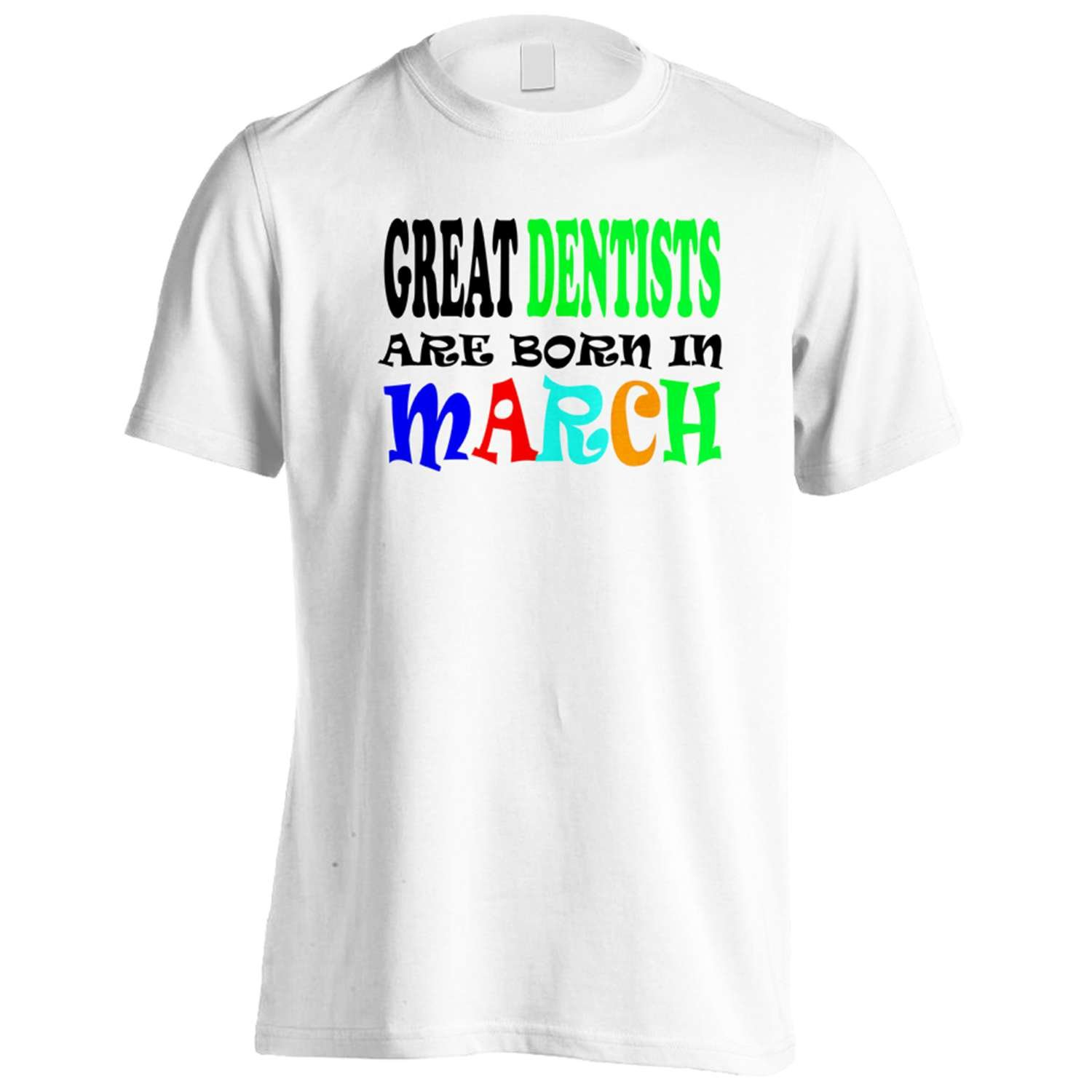 GREAT DENTISTS ARE BORN IN MARCH FUNNY Men's T-Shirt Tee w64m