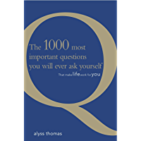 The 1000 most important questions you will ever ask yourself ... that make life work for you (English Edition)