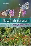 Naturnah gärtnern: Die 140 wertvollsten Pflanzen für den Naturgarten